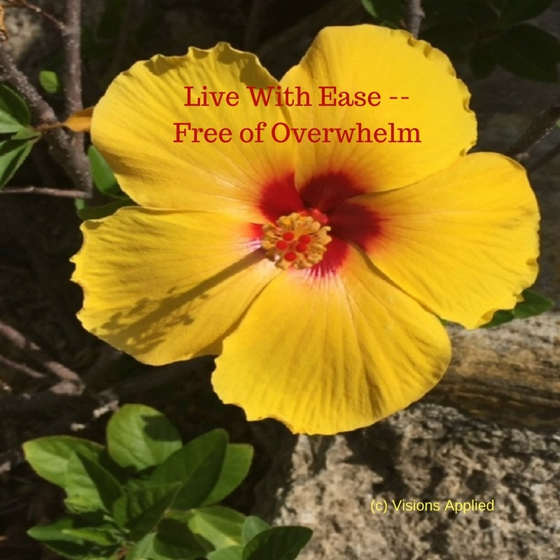 How to be Free of Overwhelm and Live with Ease