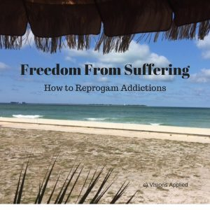 Freedom From Suffering - How to Reprogram Addictions