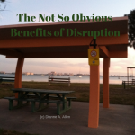 The Not so Obvious Benefits of Disruption